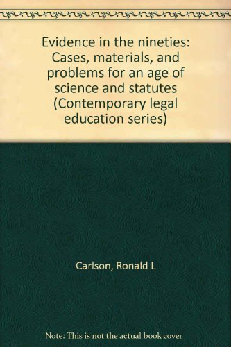 Evidence in the nineties : cases, materials, problems.: Carlson, Ronald L., Edward J Imwinkelfried ...