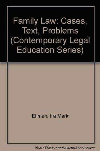 Family Law: Cases, Text, Problems (Contemporary Legal Education Series): Ira Mark Ellman, Paul M. ...