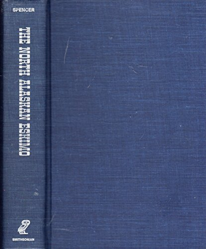 The north Alaskan Eskimo : a study in ecology and society: Spencer, Robert F.