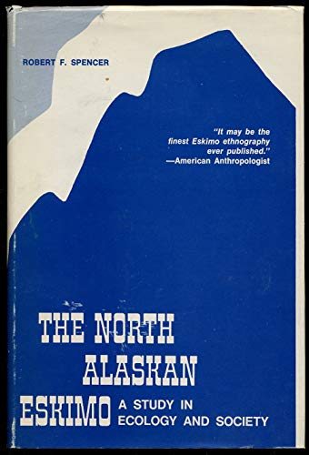 North Alaskan Eskimo: A Study in Ecology and Society: Spencer, Robert Francis