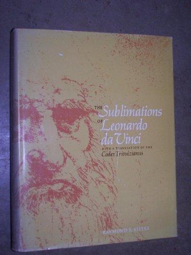 "Sublimations of Leonardo Da Vinci: With a Translation of the ""Codex Trivulzianus"": Stites..."