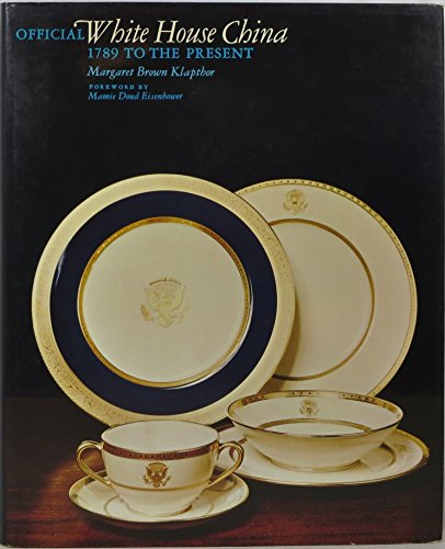 OFFICIAL WHITE HOUSE CHINA 1789 to the Present: KLAPTHOR, MARGARET BROWN