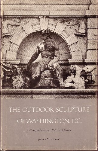 The Outdoor Sculpture of Washington, D.C.: A Comprehensive Historical Guide: Goode, James M.
