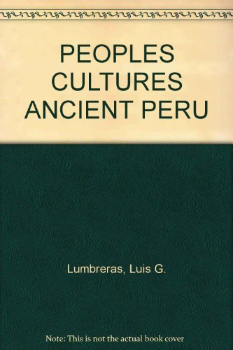The Peoples And Cultures Of Ancient Peru: Lumbreras, Luis Guillermo