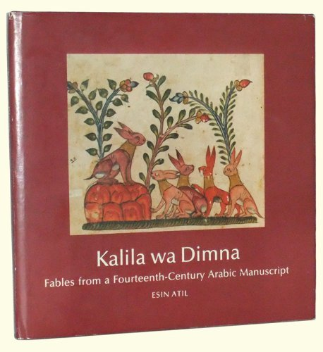Kalila Wa Dimna: Fables from a Fourteenth-Century Arabic Manuscript: Esin Atil
