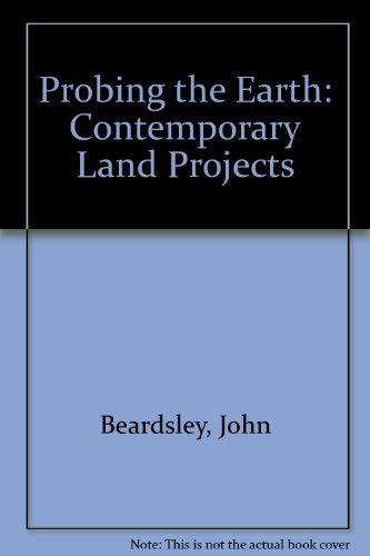 Probing the Earth: Contemporary Land Projects: Beardsley, John
