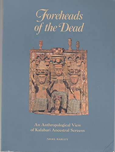 Foreheads of the Dead: An Anthropological View of Kalabari Ancestral Screens: Barley, Nigel
