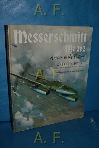 Messerschmitt Me 262: Arrow to the Future: Boyne, Walter J