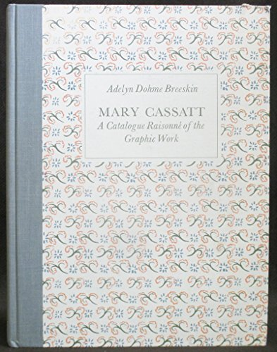 Mary Cassatt: A Catalogue Raisonne of The Graphic Work - Breeskin, Adelyn Dohme