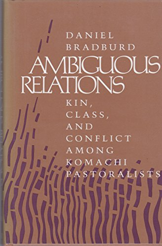 Ambiguous Relations : Kin, Class and Conflict among Komachi Pastoralists: Bradburd, Daniel J.
