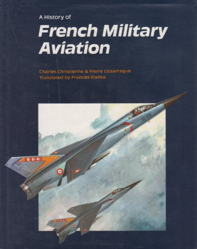 A History of French Military Aviation: Christienne, Charles;Lissarrague, Pierre
