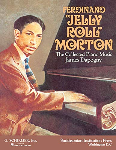 "Ferdinand ""Jelly Roll"" Morton: The Collected Piano: Dapogny, James"