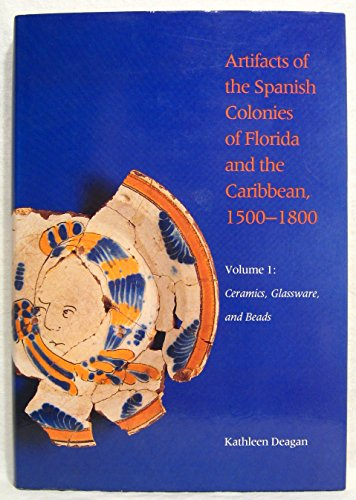 9780874743920: Artifacts of the Spanish Colonies of Florida and the Caribbean, 1500-1800: Ceramics, Glassware and Beads v. 1