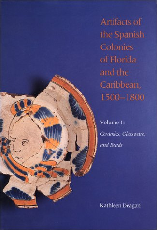 9780874743937: Artifacts of the Spanish Colonies of Florida and the Caribbean, 1500-1800: Ceramics, Glassware and Beads v. 1