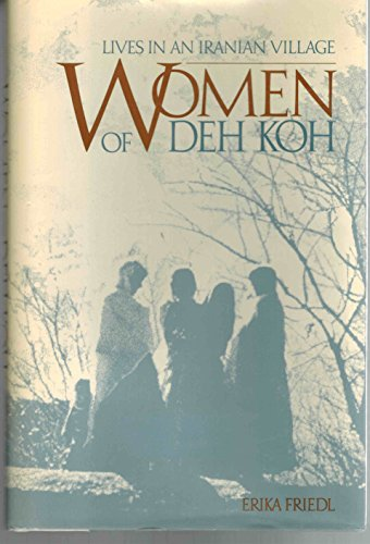 9780874744002: The Women of Deh Koh: Lives in an Iranian Village