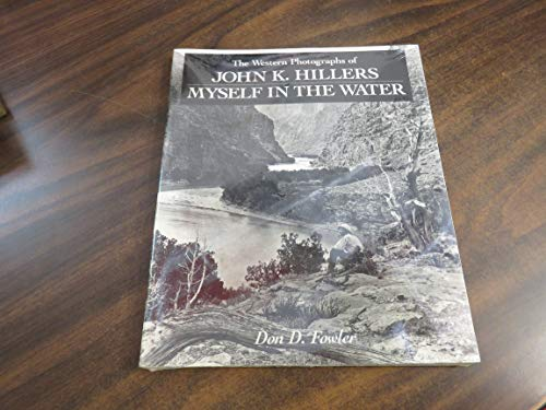 THE WESTERN PHOTOGRAPHS OF JOHN K. HILLERS : Myself in the Water: Hillers, John K. (Photographer); ...
