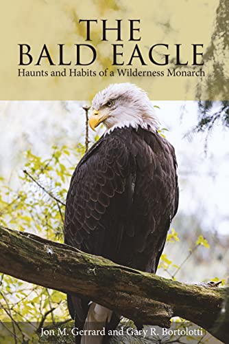 9780874744514: The Bald Eagle: Haunts and Habits of a Wilderness Monarch