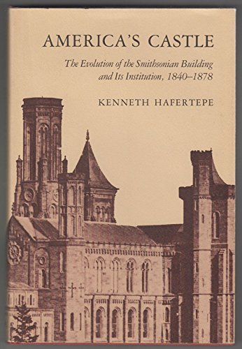9780874745009: America's Castle: The Evolution of the Smithsonian Building and Its Institution, 1840-1878