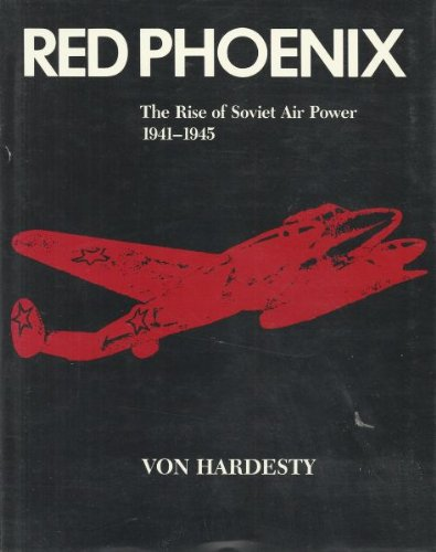 Red Phoenix: The Rise of Soviet Air Power, 1941-1945