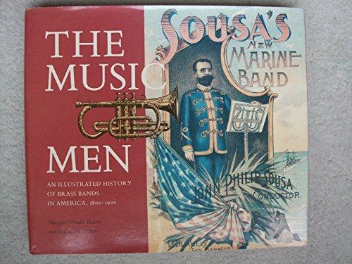 9780874745467: The music men: An illustrated history of brass bands in America, 1800-1920