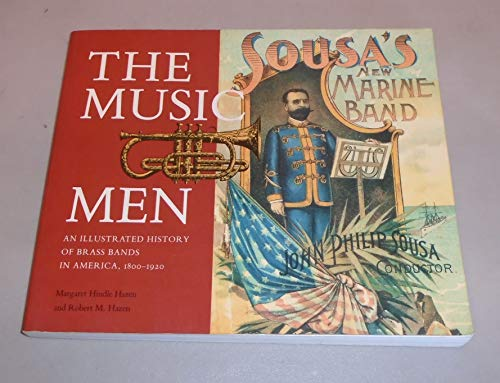 9780874745474: The Music Men: An Ilustrated History of Brass Bands in America, 1800-1920