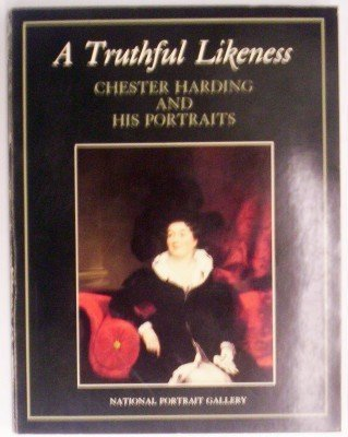 A Truthful Likeness: Chester Harding and His Portraits. (SIGNED)