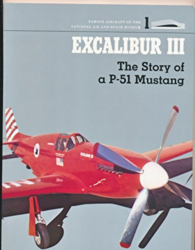 9780874746358: Excalibur III: The Story of a P-51 Mustang (Famous Aircraft of the National Air & Space Museum)