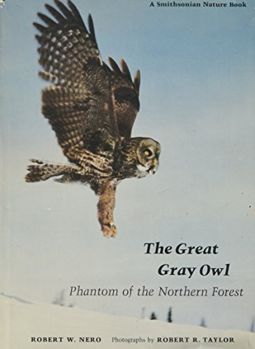 GREAT GRAY OWL: Phantom of the Northern Forest/A Smithsonian Nature Book: Nero, Robert W.