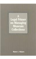 9780874746976: A Legal Primer to Managing Museum Collections
