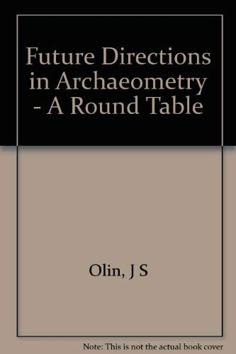 Future Directions in Archaeometry : A Round Table.