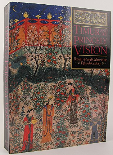 9780874747065: Timur and the Princely Vision: Persian Art and Culture in the Fifteenth Century