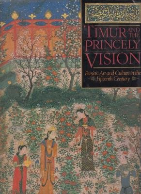 9780874747065: TIMUR AND THE PRINCELY VISION, Persian Art and Culture in the Fifteenth Century