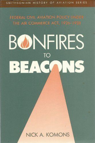 9780874747270: Bonfires to Beacons: Federal Civil Aviation Policy Under the Air Commerce Act, 1926-1938