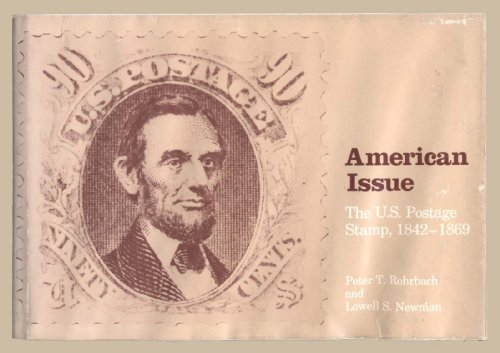 American Issue: The U.S. Postage Stamp, 1842-1869: Rohrbach, Peter T.,