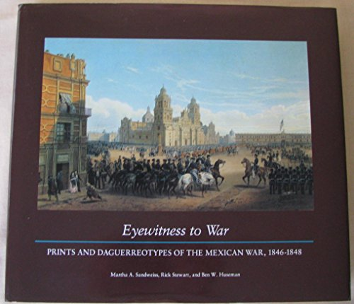9780874748628: Eyewitness to War: Prints and Daguerreotypes of the Mexican War, 1846-48: Prints and Daguerreotypes of the Mexican War, 1846-1848