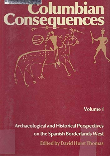 9780874749083: Columbian Consequences, Volume 1. Archaeological and Historical Perspectives on the Spanish Borderlands West
