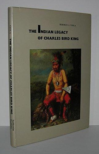 The Indian Legacy of Charles Bird King: Viola, Herman J.