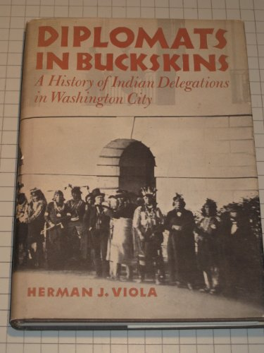Diplomats in Buckskins: A History of Indian Delegations in Washington City: Viola, Herman J.