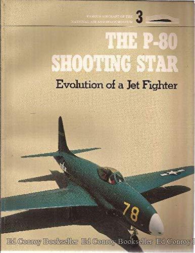 The P-80 Shooting Star. Evolution of a Jet Fighter.: Wooldridge, E. T. , Jr.