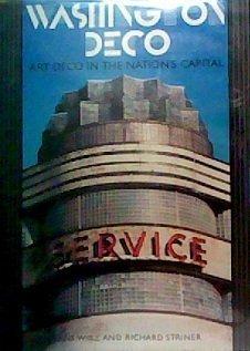 WASHINGTON DECO: Art Deco Design in the Nation's Capital: Wirz, Hans; Striner, Richard