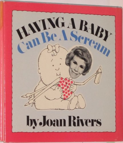 Having A Baby Can Be A Scream: Rivers, Joan