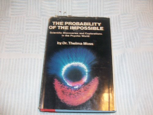 9780874770254: The Probability Of The Impossible: Scientific Discoveries and Explorations of the Psychic World
