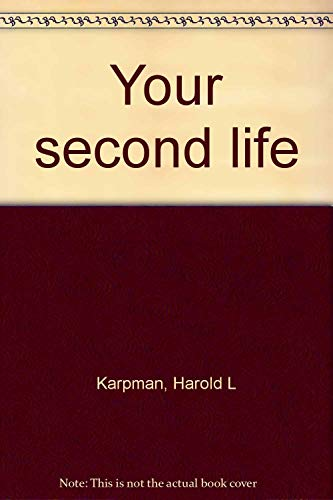 Your second life: Karpman, Harold L