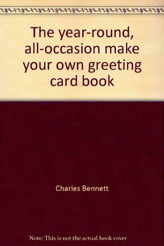 The year-round, all-occasion make your own greeting card book: Bennett, Charles