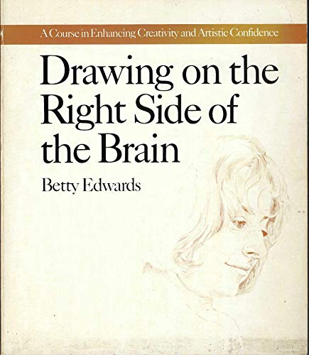 Drawing on the Right Side of the Brain: A Course in Enhancing Creativity and Artistic Confidence: ...
