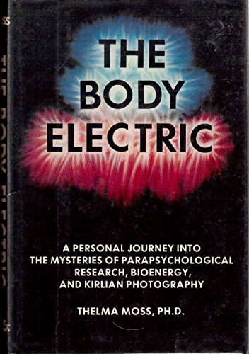 The Body Electric: A Personal Journey into the Mysteries of Parapsychological Research, Bioenergy ...