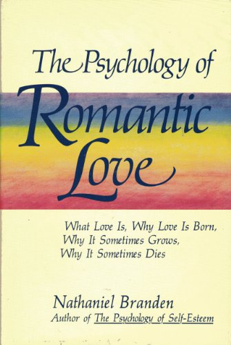 9780874771244: The psychology of romantic love: What love is, why love is born, why it sometimes grows, why it sometimes dies