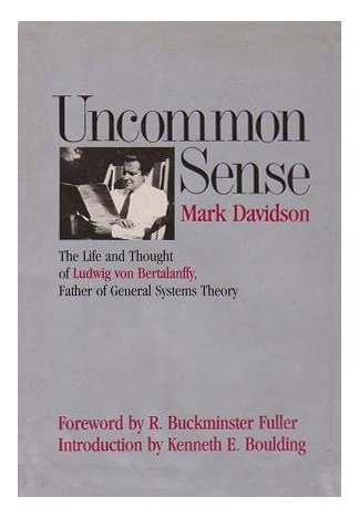 Uncommon Sense: The Life and Thought of Ludvig von Bertalanffy, Father of General Systems Theory: ...