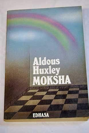 Moksha : Aldous Huxley's Classic Writings on: Aldous Huxley