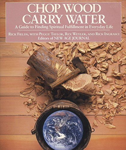 9780874772098: Chop Wood, Carry Water: Guide to Finding Spiritual Fulfillment in Everyday Life
